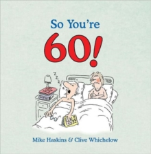 So You're 60 : A Handbook for the Newly Confused, Hardback Book