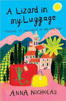 A Lizard in My Luggage : Mayfair to Mallorca in One Easy Move, Paperback