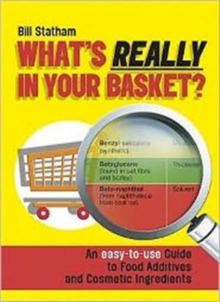 What's Really in Your Basket? : An Easy to Use Guide to Food Additives and Cosmetic Ingredients, Paperback