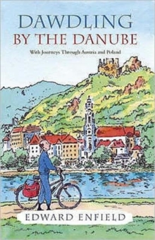 Dawdling by the Danube : With Journeys in Bavaria and Poland, Paperback