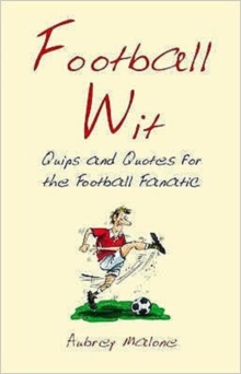 Football Wit : Quips and Quotes for the Football Fanatic, Hardback