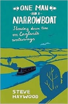 One Man and a Narrowboat : Slowing Down Time on England's Waterways, Paperback