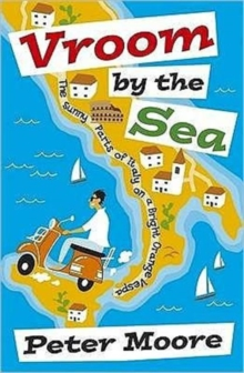 Vroom by the Sea : The Sunny Parts of Italy on a Bright Orange Vespa, Paperback