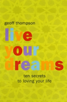Live Your Dreams : Ten Secrets to Loving Your Life, Paperback
