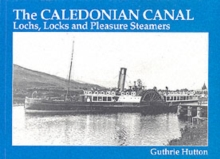 The Caledonian Canal : Lochs, Locks and Pleasure Steamers, Paperback