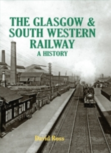The Glasgow & South Western Railway A History, Hardback
