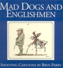 Mad Dogs and Englishmen : Shooting Cartoons by Bryn Parry, Paperback