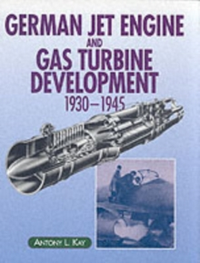German Jet Engine and Gas Turbine Development 1930-1945, Hardback