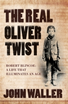 The Real Oliver Twist : Robert Blincoe - A Life That Illuminates an Age, Hardback