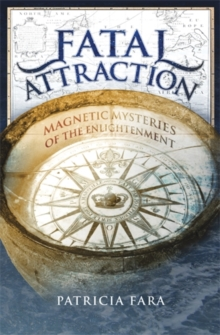 Fatal Attraction : Magnetic Mysteries of the Enlightenment, Hardback