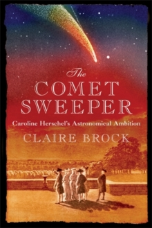 The Comet Sweeper : Caroline Herschel's Astronomical Ambition, Hardback