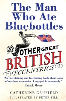 The Man Who Ate Bluebottles : And Other Great British Eccentrics, Paperback