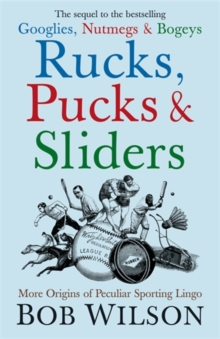 Rucks, Pucks and Sliders : More Origins of Peculiar Sporting Lingo, Hardback