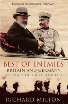 Best of Enemies : Britain and Germany - 100 Years of Truth and Lies, Hardback Book