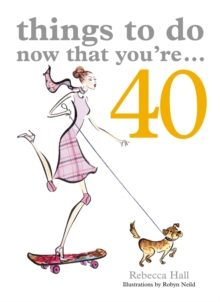 Things to Do Now That You're 40, Paperback