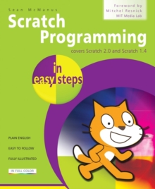 Scratch Programming in Easy Steps : Covers Scratch 2.0 and Scratch 1.4, Paperback