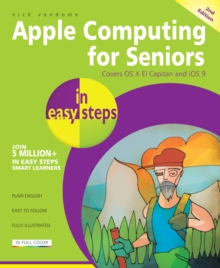 Apple Computing for Seniors in Easy Steps : Covers OS X El Capitan and iOS 9, Paperback
