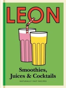 Little Leon: Smoothies, Juices & Cocktails : Naturally Fast Recipes, Hardback