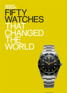 Fifty Watches That Changed the World, Hardback