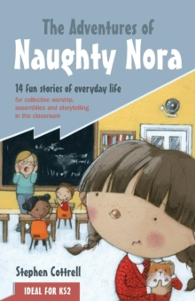 The Adventures of Naughty Nora : 14 Fun Stories of Everyday Life for Collective Worship, Assemblies and Storytelling in the Classroom, Paperback