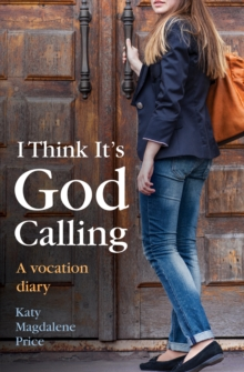 I Think it's God Calling : A Vocation Diary, Paperback