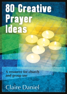 80 Creative Prayer Ideas : A Resource for Church and Group Use, Paperback Book