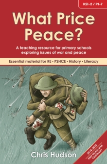 What Price Peace? : A Teaching Resource for Primary Schools Exploring Issues of War and Peace, Paperback