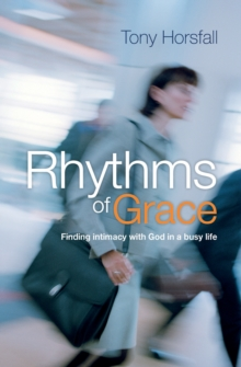 Rhythms of Grace : Finding Intimacy with God in a Busy Life, Paperback