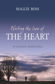 Writing the Icon of the Heart : In Silence Beholding, Paperback
