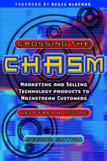 Crossing the Chasm : Marketing and Selling Technology Products to Mainstream Customers, Paperback