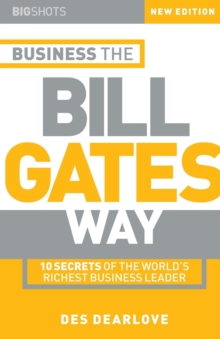 Business the Bill Gates Way : 10 Secrets of the World's Richest Business Leader, Paperback Book