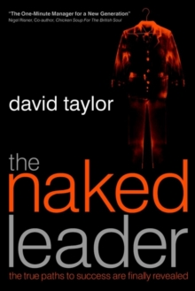 The Naked Leader : The True Paths to Success are Finally Revealed, Paperback