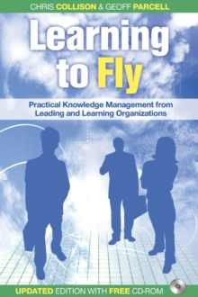 Learning to Fly : Practical Knowledge Management from Leading and Learning Organizations, Paperback