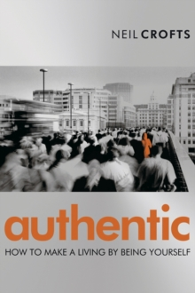 Authentic : How to Make a Living by Being True to Yourself, Paperback