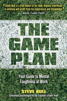 The Game Plan : Your Guide to Mental Toughness at Work, Paperback