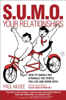 SUMO Your Relationships : How to Handle Not Strangle the People You Live and Work with, Paperback