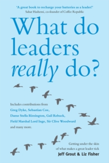 What Do Leaders Really Do? : Getting Under the Skin of What Makes a Great Leader Tick, Paperback