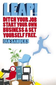 Leap! : Ditch Your Job, Start Your Own Business and Set Yourself Free, Paperback