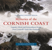 Mysteries of the Cornish Coast : Legends, Ghosts and Extraordinary Events from Cornwall's South-west Peninsula, Hardback