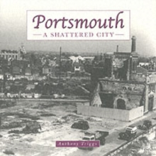 Portsmouth: the Shattered City : Beyond the Blitz, Hardback