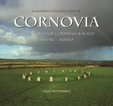 Cornovia : Ancient Sites of Cornwall and Scilly, 4000BC -1000AD, Hardback Book