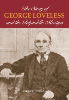 The Story of George Loveless and the Tolpuddle Martyrs, Hardback