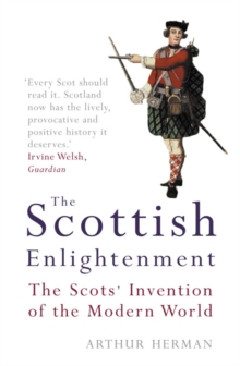 The Scottish Enlightenment : The Scots' Invention of the Modern World, Paperback