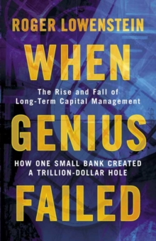 When Genius Failed : The Rise and Fall of Long Term Capital Management, Paperback
