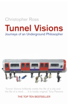 Tunnel Visions : Journeys of an Underground Philosopher, Paperback