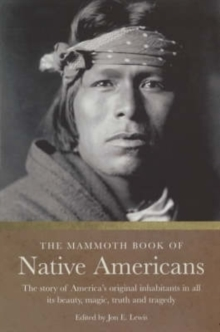 The Mammoth Book of Native Americans : The Story of America's Original Inhabitants in All Its Beauty, Magic, Truth and Tragedy, Paperback