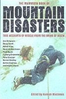 The Mammoth Book of Mountain Disasters : True Stories of Rescue from the Brink of Death, Paperback Book