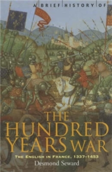 A Brief History of the Hundred Years War : The English in France, 1337-1453, Paperback
