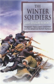 The Winter Soldiers : Sergent Jack Crossman and the Attack on Kertch Harbour, Paperback