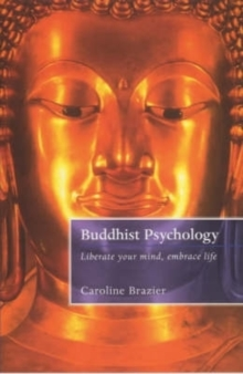 The Buddhist Psychology : Liberate Your Mind, Embrace Life, Paperback